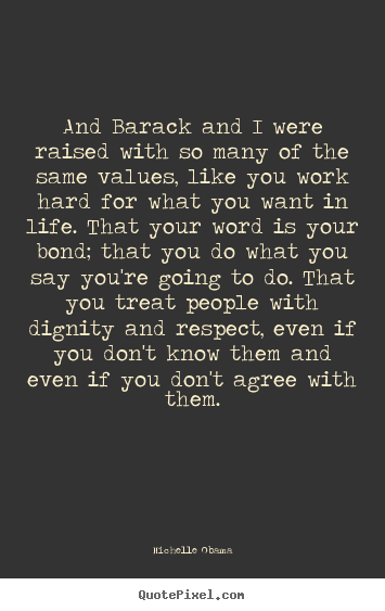 Life quote - And barack and i were raised with so many of the same values,..