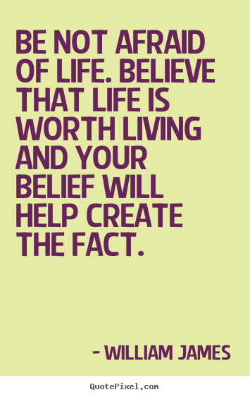Quotes about life - Be not afraid of life. believe that life is worth living and..