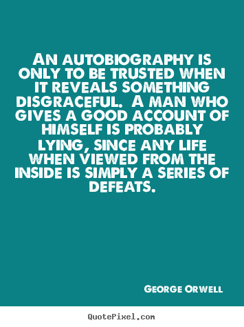 An autobiography is only to be trusted when.. George Orwell  life quotes