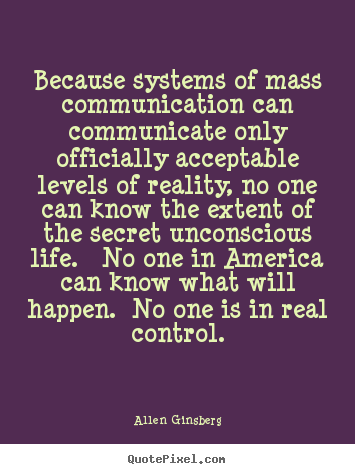 Quotes about life - Because systems of mass communication can communicate only officially..