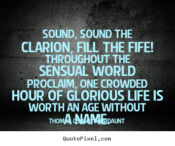 Design custom photo quote about life - Sound, sound the clarion, fill the fife! throughout the sensual..