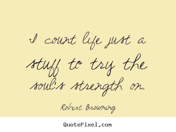 Quotes about life - I count life just a stuff to try the soul's..