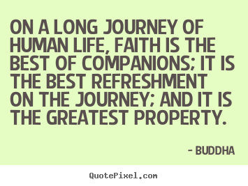 Life quotes - On a long journey of human life, faith is the best..
