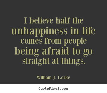 Life quote - I believe half the unhappiness in life comes from..