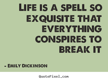 Make custom picture quotes about life - Life is a spell so exquisite that everything conspires..