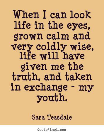 Life quote - When i can look life in the eyes, grown calm and very..