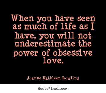 When you have seen as much of life as i have, you.. Joanne Kathleen Rowling popular life quotes