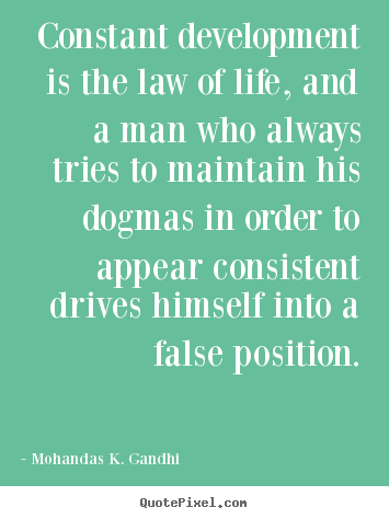 Life quote - Constant development is the law of life, and a..