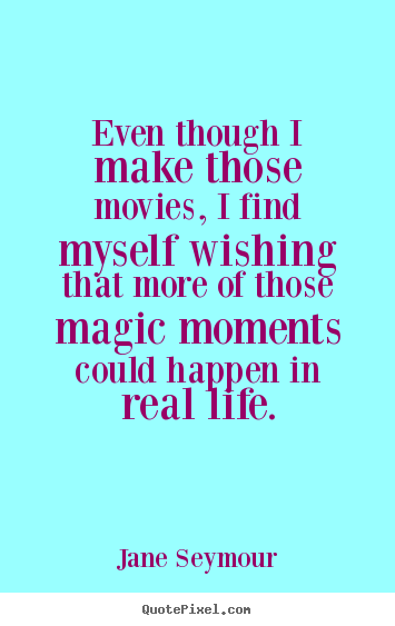 Jane Seymour picture quotes - Even though i make those movies, i find myself.. - Life quote