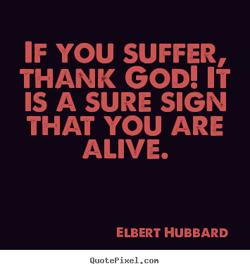 Make personalized poster quotes about life - If you suffer, thank god! it is a sure sign that you..