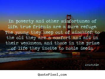 Life quotes - In poverty and other misfortunes of life, true friends..