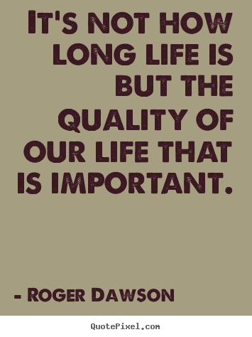 Diy picture quotes about life - It\'s not how long life is ...