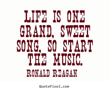 Life quotes - Life is one grand, sweet song, so start the music.
