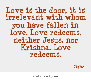Life quotes - Love is the door, it is irrelevant with whom you..