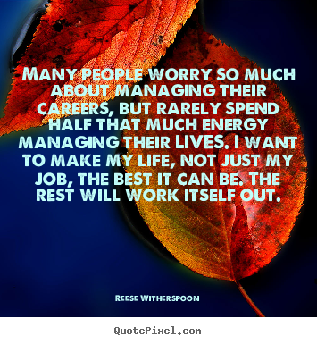 Reese Witherspoon poster quotes - Many people worry so much about managing their careers,.. - Life quote