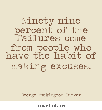 How to design picture quotes about life - Ninety-nine percent of the failures come from people who have the habit..