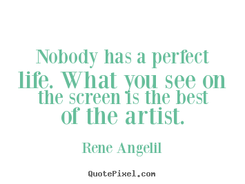 Quotes about life - Nobody has a perfect life. what you see on..
