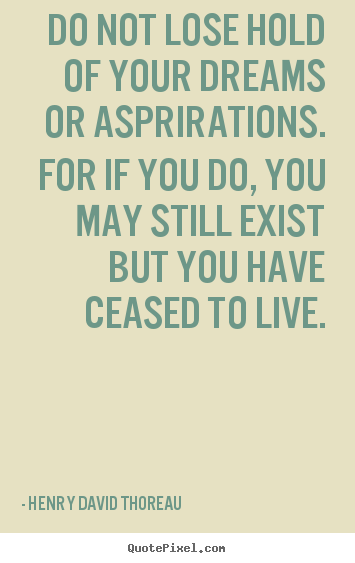 Henry David Thoreau picture quotes - Do not lose hold of your dreams or asprirations... - Life quotes