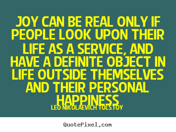 Make personalized picture quotes about life - Joy can be real only if people look upon their life..
