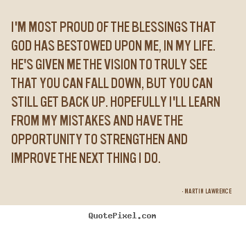 Martin Lawrence image quote - I'm most proud of the blessings that god has bestowed upon.. - Life quotes