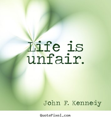 Life is unfair. John F. Kennedy famous life quotes