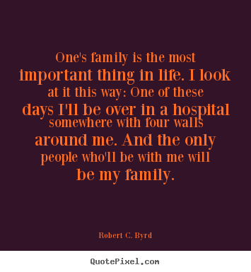 Quote about life - One's family is the most important thing in life...