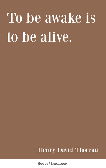 Design custom poster quotes about life - To be awake is to be alive.