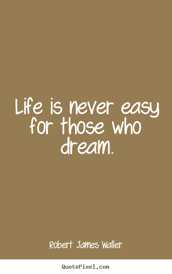 Quotes about life - Life is never easy for those who dream.