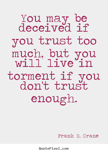 Create your own picture quotes about life - You may be deceived if you trust too much,..