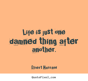 Design image quotes about life - Life is just one damned thing after another.