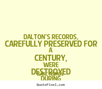 Design your own photo quotes about life - Dalton's records, carefully preserved for a century, were destroyed..