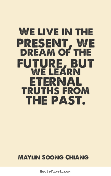 May-lin Soong Chiang picture quotes - We live in the present, we dream of the future,.. - Life quotes