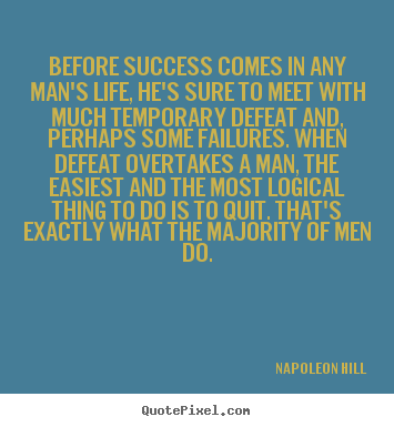 Quotes about life - Before success comes in any man's life, he's sure to..