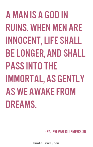 Life quotes - A man is a god in ruins. when men are innocent, life shall..