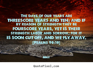 Create custom poster quote about life - The days of our years are threescore years..