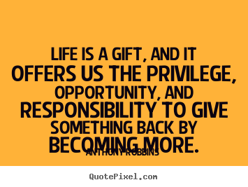 Create custom picture quotes about life - Life is a gift, and it offers us the privilege, opportunity, and..