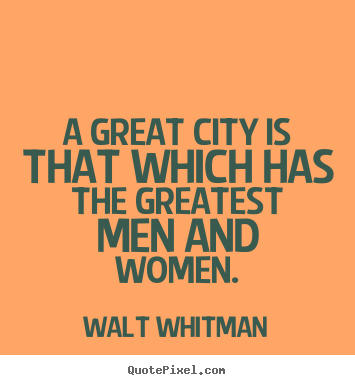 Quote about life - A great city is that which has the greatest men..