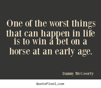 Danny McGoorty picture quotes - One of the worst things that can happen in.. - Life quotes