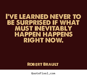 Robert Brault picture quotes - I've learned never to be surprised if what.. - Life quotes
