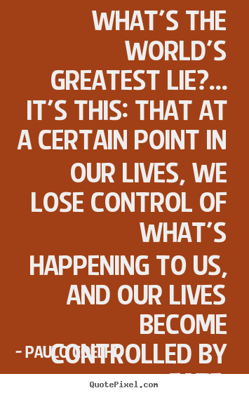 Paulo Coelho picture quotes - What's the world's greatest lie?... it's this: that.. - Life quotes