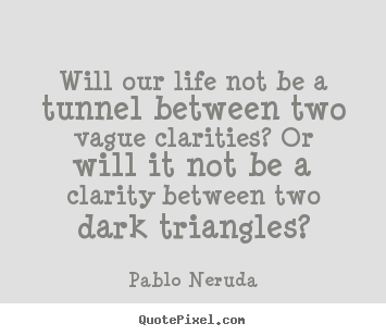 Design image quote about life - Will our life not be a tunnel between two vague clarities?..