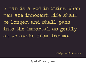 Design picture quotes about life - A man is a god in ruins. when men are innocent, life shall..