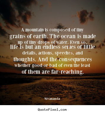 Diy photo quotes about life - A mountain is composed of tiny grains of earth. the ocean is..