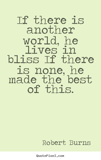 Life quotes - If there is another world, he lives in bliss..