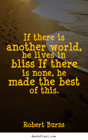 Sayings about life - If there is another world, he lives in bliss if there..