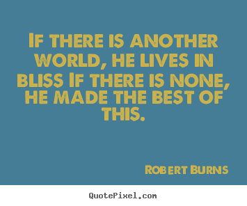 Create picture quotes about life - If there is another world, he lives in bliss if there is none, he made..