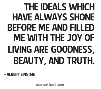 Quote about life - The ideals which have always shone before..