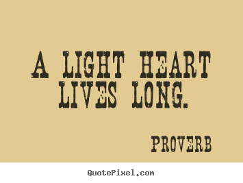 Proverb picture sayings - A light heart lives long. - Life quotes