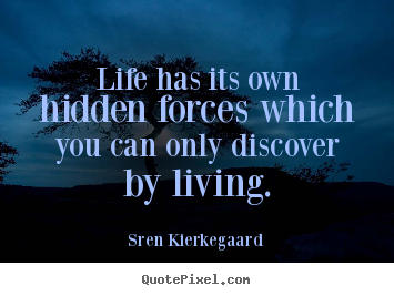 Quotes about life - Life has its own hidden forces which you can only discover..
