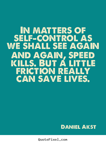 Life quotes - In matters of self-control as we shall see..